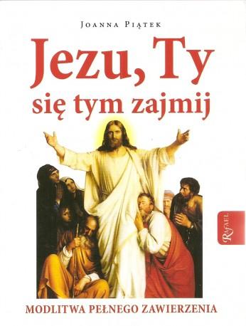 Jezu, Ty się tym zajmij. Modlitwa pełnego zawierzenia