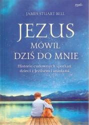Jezus mówił dziś do mnie. Historie cudownych spotkań dzieci z Jezusem i aniołami
