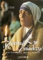 Żyć. Kochać. Świadczyć. Duchowość Matki Teresy