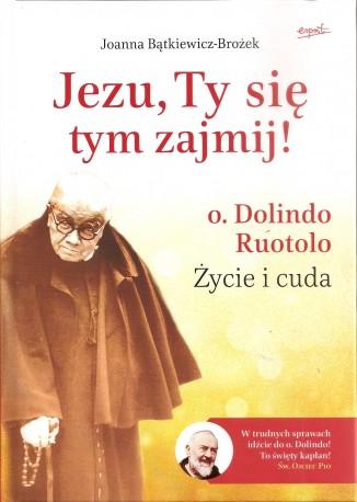 Jezu, Ty się tym zajmij! o. Dolindo Ruotolo. Życie i cuda. Twarda oprawa