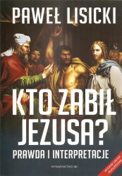 Kto zabił Jezusa? Prawda i interpretacje