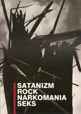 Satanizm. Rock. Narkomania. Seks,