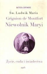 Św. Ludwik Maria Grignion de Montfort. Niewolnik Maryi, Życie, cuda i świadectwa