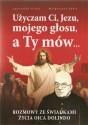 Użyczam Ci, Jezu, mojego głosu, a Ty mów...
