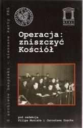 Operacja: zniszczyć Kościół. Seria: Z archiwów bezpieki - nieznane karty PRL