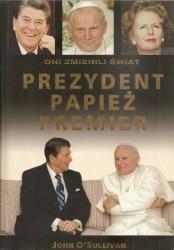 Prezydent. Papież. Premier. Oni zmienili świat