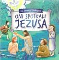 Oni spotkali Jezusa. 33 historie z życia Jezusa i z naszego życia