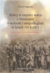 Polacy w orężnej walce z Niemcami o wolność i niepodległość w latach 1914 -1921