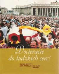 Docieracie do ludzkich serc. Jan Paweł II do Radia Maryja