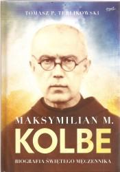 Maksymilian M. Kolbe. Biografia świętego Męczennika. Oprawa twarda