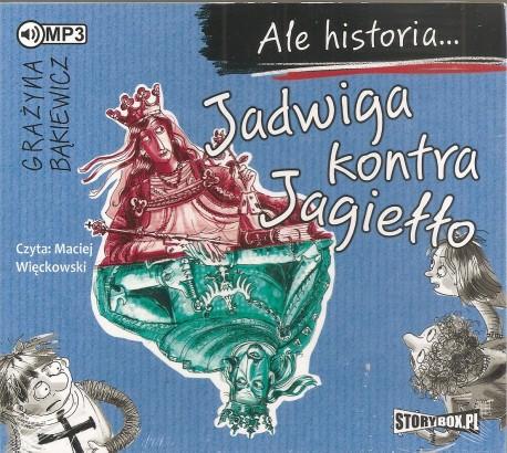 Ale historia... Jadwiga kontra Jagiełło. Audiobook czyta Maciej Więckowski