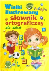 Wielki ilustrowany słownik ortograficzny dla dzieci
