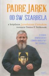 Padre Jacek od św. Szarbela, O cudach, nawróceniach i domach modlitwy św. Szarbela