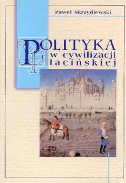 Polityka w cywilizacji łacińskiej. Aktualność nauki Feliksa Konecznego
