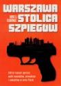 Warszawa stolica szpiegów. 150 lat tajnych operacji, walki wywiadów, prowokacji i zamachów w sercu Polski