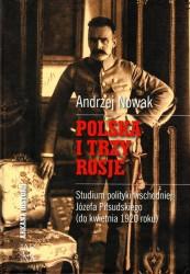 Polska i trzy Rosje. Studium polityki Józefa Piłsudskiego