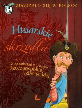 Husarskie skrzydła. 10 opowiadań z czasów Rzeczpospolitej szlacheckiej