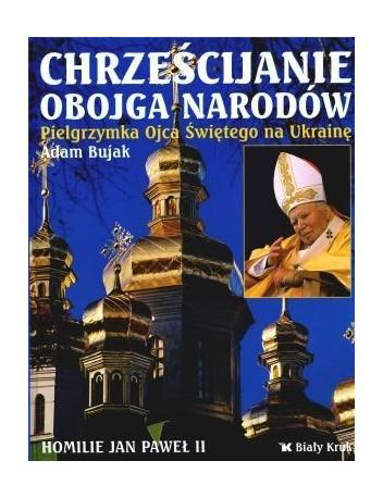 Chrześcijanie obojga narodów. Pielgrzymka Ojca Świętego na Ukrainę