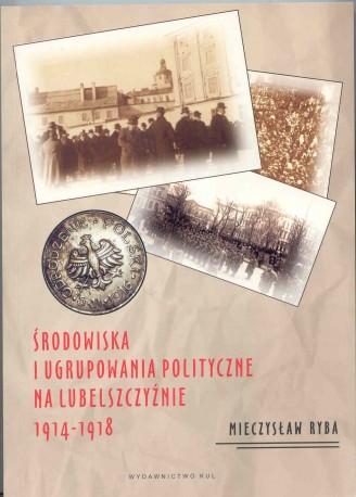 Środowiska i ugrupowania polityczne na Lubelszczyźnie 1914 – 1918