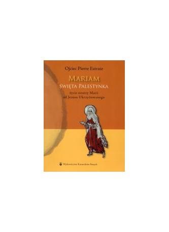 Mariam święta Palestynka. Życie siostry Marii od Jezusa Ukrzyżowanego