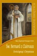 Św. Bernard z Clairvaux. Doścignąć Chrystusa