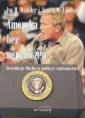 Ameryka bez ograniczeń. Rewolucja Busha w polityce zagranicznej