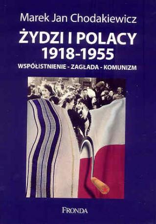 Żydzi i Polacy 1918 -1955. Współistnienie, zagłada, komunizm