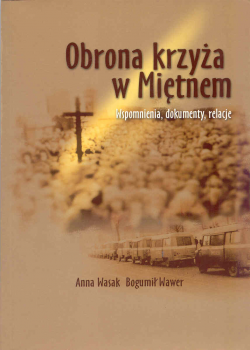 Obrona krzyża w Miętnem. Wspomnienia, dokumenty, relacje
