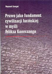 Prawo jako fundament cywilizacji łacińskiej w myśli Feliksa Konecznego