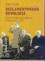 Reglamentowana rewolucja. Rozkład dyktatury komunistycznej w Polsce 1988-1990