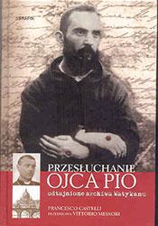 Przesłuchanie Ojca Pio – odtajnione archiwa Watykanu