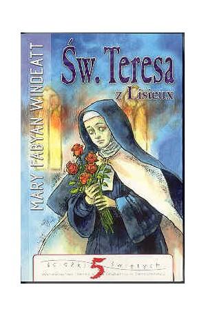 Św. Teresa z Lisieux. Opowieść o Małym Kwiatku