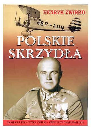 Polskie skrzydła. Biografia Franciszka Żwirki – zwycięzcy Challenge 1932