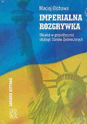 Imperialna rozgrywka. Ukraina w geopolitycznej strategii Stanów Zjednoczonych