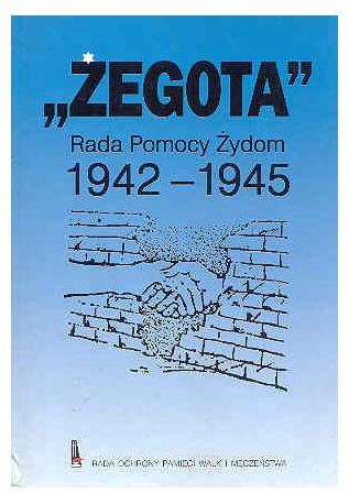 """""""Żegota"""" Rada Pomocy Żydów 1942 -1945"""