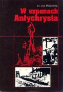 W szponach antychrysta. Wspomnienia księdza z Rosji bolszewickiej