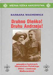 Druhno Oleńko! Druhu Andrzeju!  Gawęda o twórcach Harcerstwa Polskiego - Oldze i Andrzeju Małkowskich,