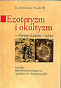 Ezoteryzm i okultyzm  formy dawne i nowe. Aspekty filozoficzno-teologiczne i praktyczno-duszpasterskie