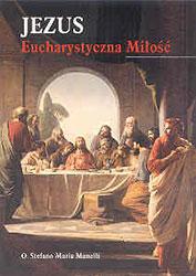 Jezus - Eucharystyczna miłość. Eucharystia w życiu świętych