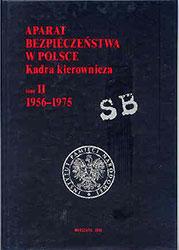 Aparat bezpieczeństwa w Polsce. Kadra kierownicza, tom II 1956 - 1975