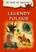 Legendy polskie. Od Tatr do Bałtyku