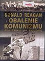 Ronald Reagan i obalenie komunizmu. Zbliżenie na Polskę