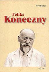 Feliks Koneczny (1862-1949). Życie i działalność
