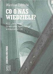 """Co o nas wiedzieli. NSZZ """"Solidarność"""" Uniwersytetu Jagiellońskiego w dokumentach SB"""