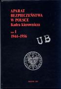 Aparat bezpieczeństwa w Polsce. Kadra kierownicza tom I 1944 - 1956