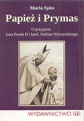 Papież i Prymas. O przyjaźni Jana Pawła II i kard. Stefana Wyszyńskiego