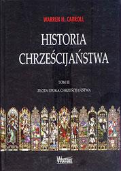Historia Chrześcijaństwa. Tom III. Złota epoka  chrześcijaństwa