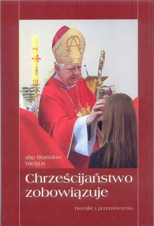 Chrześcijaństwo zobowiązuje. Homilie i przemówienia