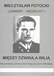Między Dźwiną a Wilią. Wspomnienia żołnierza Armii Krajowej Ziemi Wileńskiej