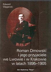 Roman Dmowski i jego przyjaciele we Lwowie i w Krakowie w latach 1895-1905